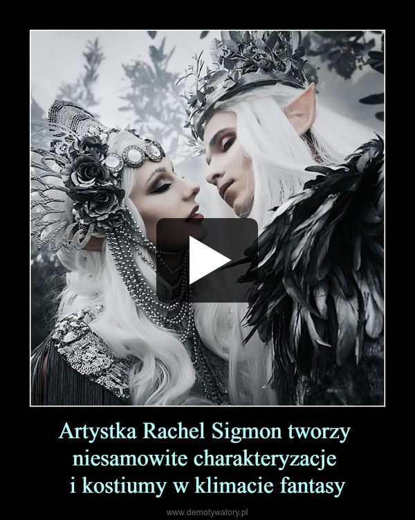 Artystka Rachel Sigmon tworzy niesamowite charakteryzacje i kostiumy w klimacie fantasy –