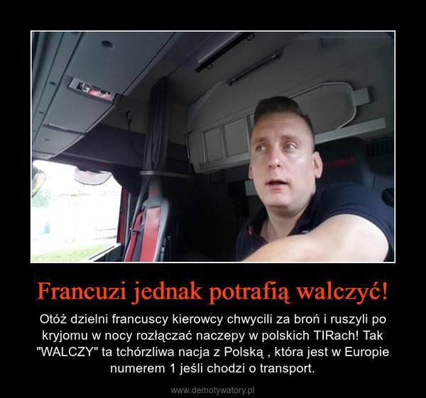 """Francuzi jednak potrafią walczyć! – Otóż dzielni francuscy kierowcy chwycili za broń i ruszyli po kryjomu w nocy rozłączać naczepy w polskich TIRach! Tak """"WALCZY"""" ta tchórzliwa nacja z Polską , która jest w Europie numerem 1 jeśli chodzi o transport."""
