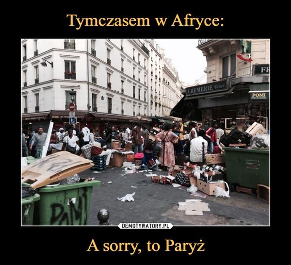A sorry, to Paryż –