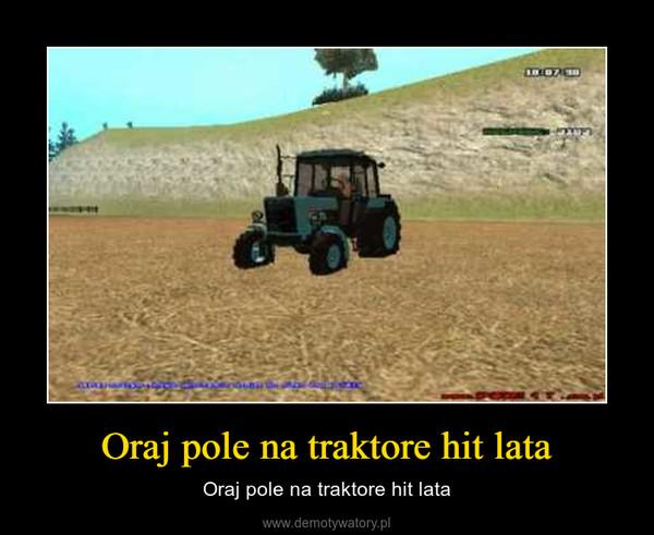 Oraj pole na traktore hit lata – Oraj pole na traktore hit lata