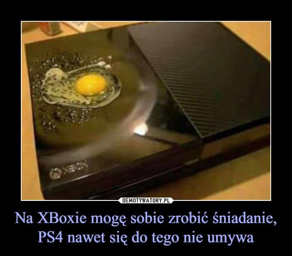 Na XBoxie mogę sobie zrobić śniadanie, PS4 nawet się do tego nie umywa