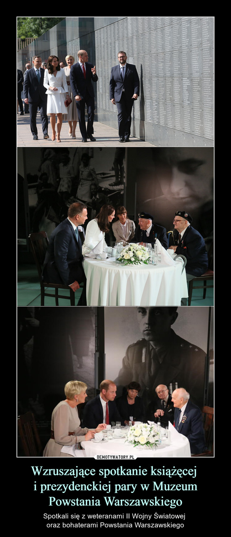 Wzruszające spotkanie książęcej  i prezydenckiej pary w Muzeum Powstania Warszawskiego