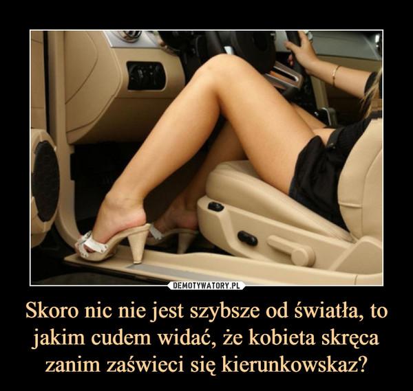 Skoro nic nie jest szybsze od światła, to jakim cudem widać, że kobieta skręca zanim zaświeci się kierunkowskaz? –