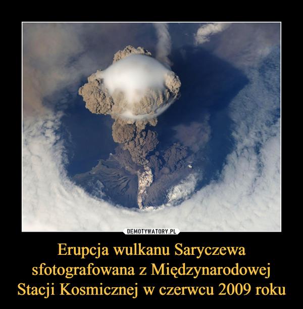 Erupcja wulkanu Saryczewa sfotografowana z Międzynarodowej Stacji Kosmicznej w czerwcu 2009 roku –