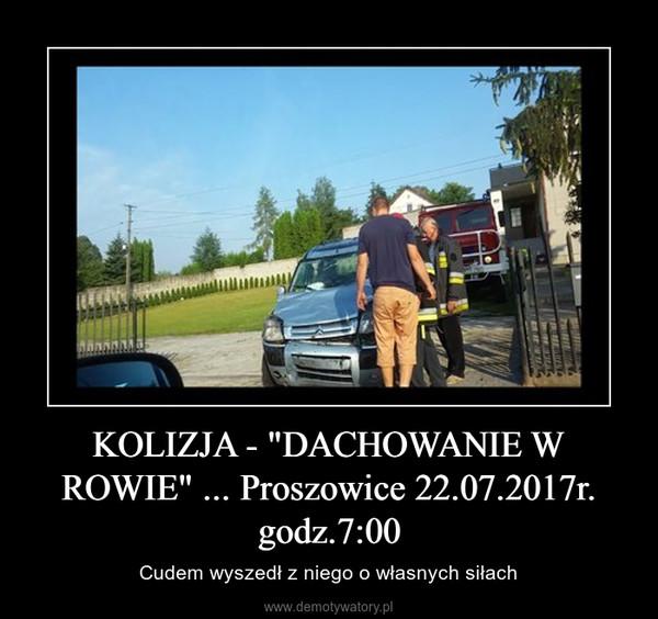 """KOLIZJA - """"DACHOWANIE W ROWIE"""" ... Proszowice 22.07.2017r. godz.7:00 – Cudem wyszedł z niego o własnych siłach"""