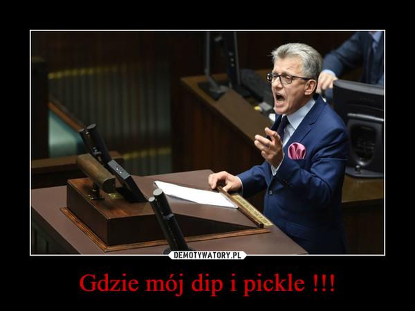 Gdzie mój dip i pickle !!! –