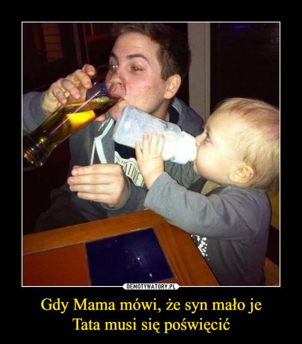 Gdy Mama mówi, że syn mało jeTata musi się poświęcić –