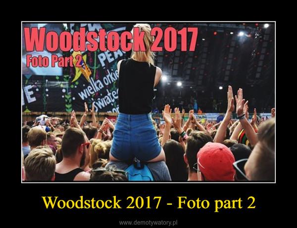 Woodstock 2017 - Foto part 2 –