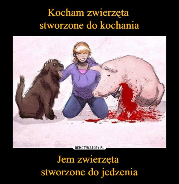 Jem zwierzęta stworzone do jedzenia –