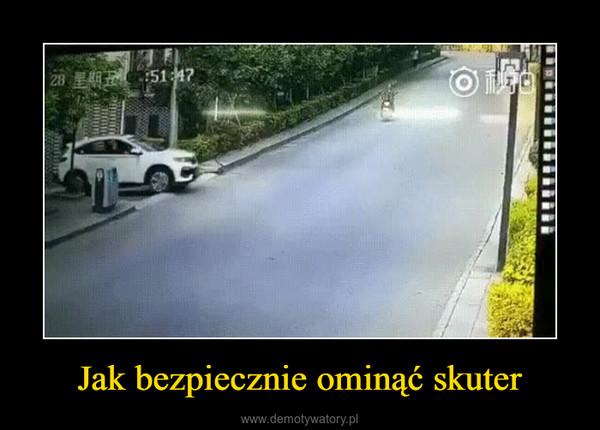Jak bezpiecznie ominąć skuter –