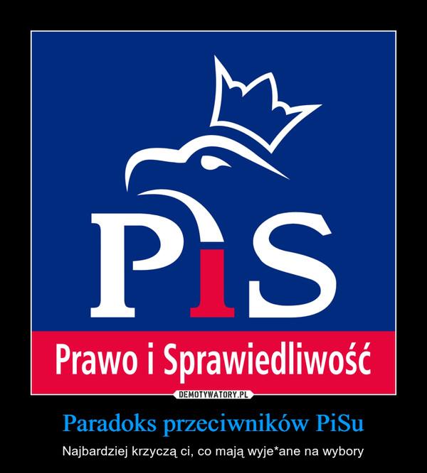 Paradoks przeciwników PiSu – Najbardziej krzyczą ci, co mają wyje*ane na wybory