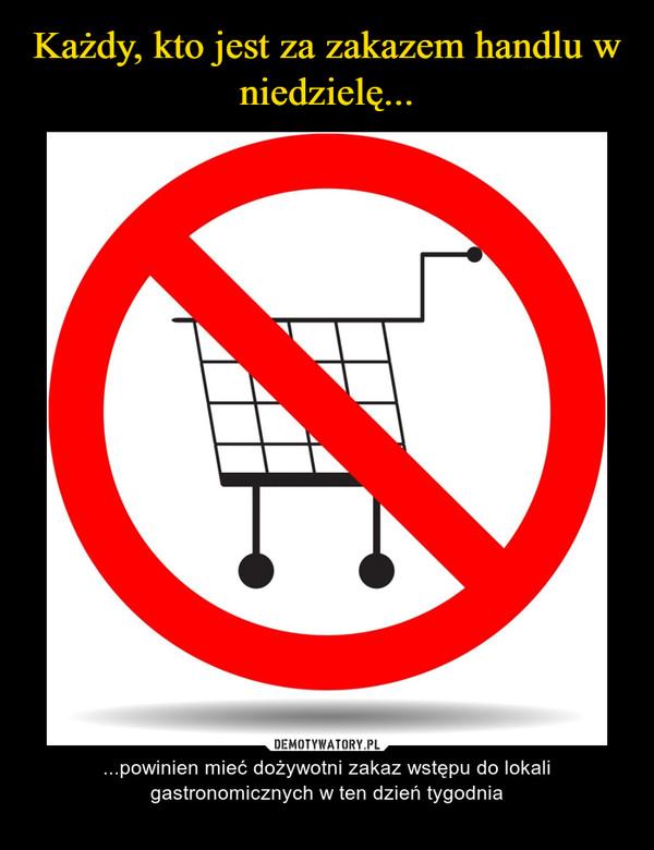 – ...powinien mieć dożywotni zakaz wstępu do lokali gastronomicznych w ten dzień tygodnia