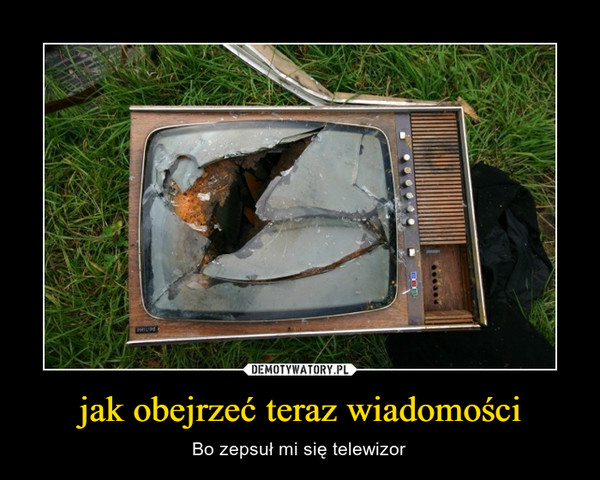 jak obejrzeć teraz wiadomości – Bo zepsuł mi się telewizor