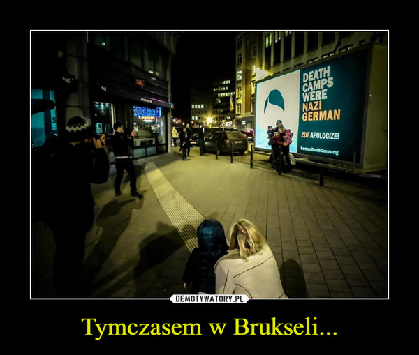 Tymczasem w Brukseli... –  Death camps were nazi german zdf apologize
