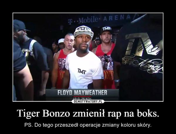Tiger Bonzo zmienił rap na boks. – PS. Do tego przeszedł operacje zmiany koloru skóry.