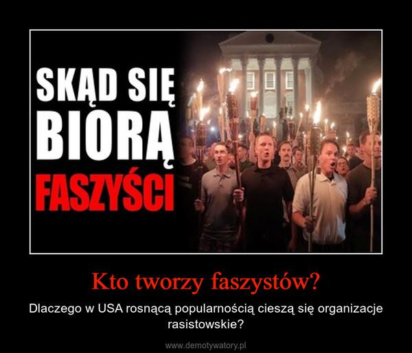 Kto tworzy faszystów? – Dlaczego w USA rosnącą popularnością cieszą się organizacje rasistowskie?