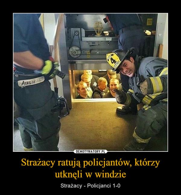 Strażacy ratują policjantów, którzy utknęli w windzie – Strażacy - Policjanci 1-0