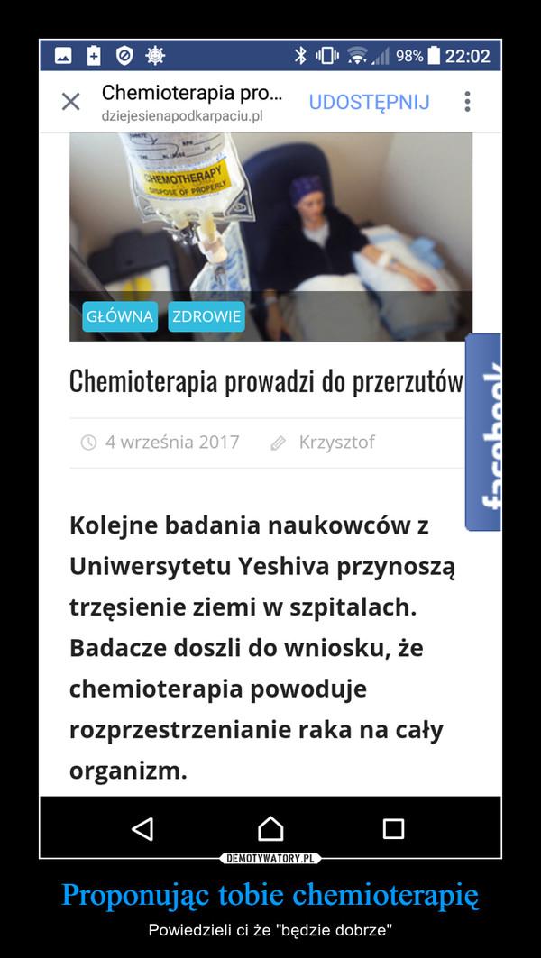 """Proponując tobie chemioterapię – Powiedzieli ci że """"będzie dobrze"""""""