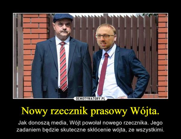 Nowy rzecznik prasowy Wójta. – Jak donoszą media, Wójt powołał nowego rzecznika. Jego zadaniem będzie skuteczne skłócenie wójta, ze wszystkimi.