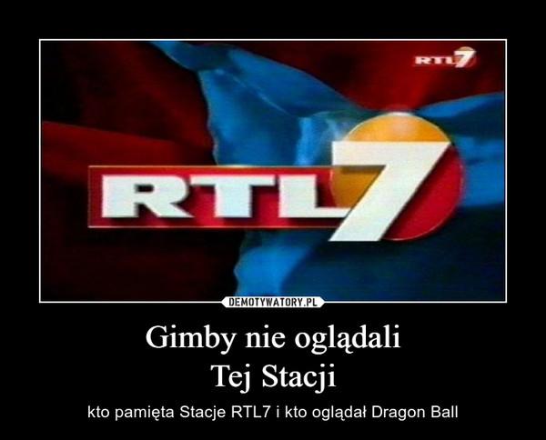 Gimby nie oglądaliTej Stacji – kto pamięta Stacje RTL7 i kto oglądał Dragon Ball