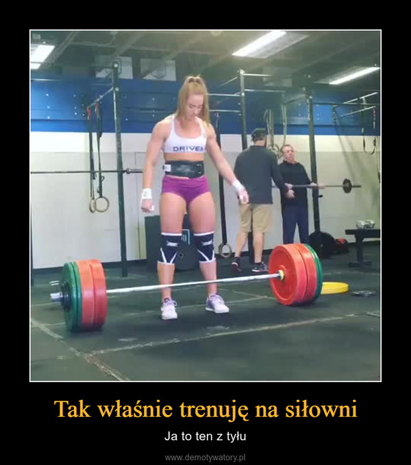 Tak właśnie trenuję na siłowni – Ja to ten z tyłu