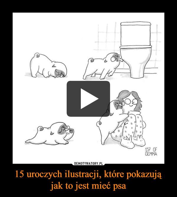 15 uroczych ilustracji, które pokazują jak to jest mieć psa –