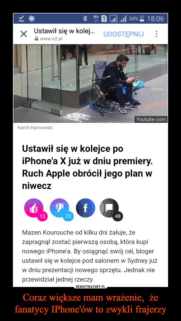 Coraz większe mam wrażenie,  że fanatycy IPhone'ów to zwykli frajerzy –