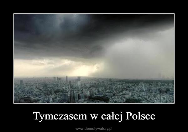 Tymczasem w całej Polsce –