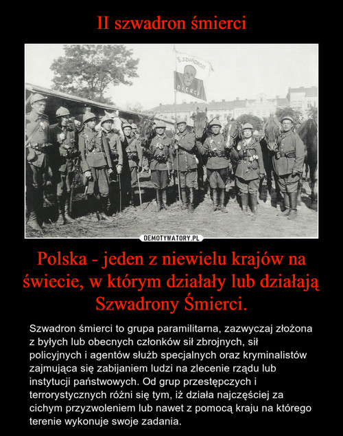 II szwadron śmierci Polska - jeden z niewielu krajów na świecie, w którym działały lub działają Szwadrony Śmierci.