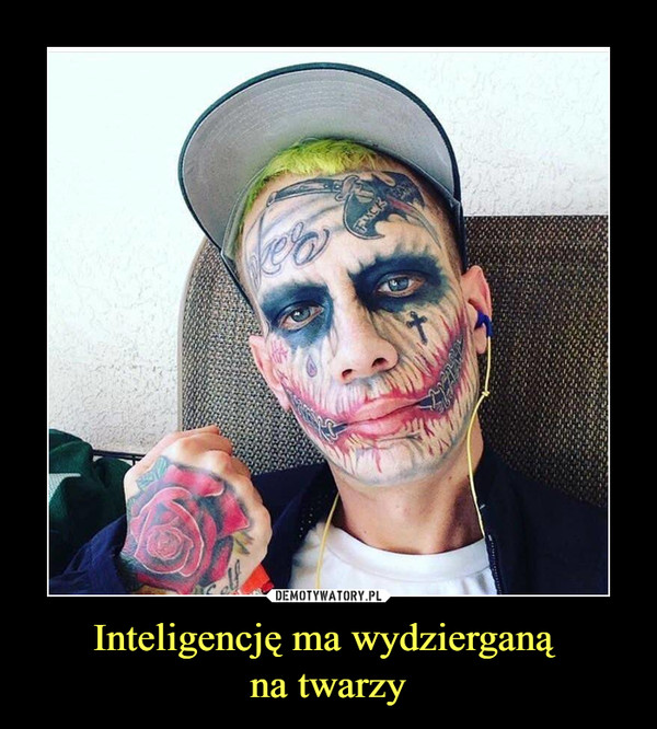 Inteligencję ma wydzierganą na twarzy –