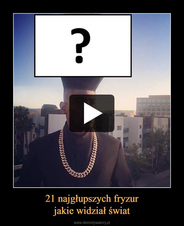21 najgłupszych fryzurjakie widział świat –