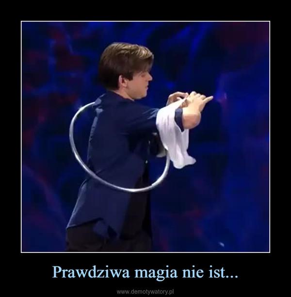 Prawdziwa magia nie ist... –