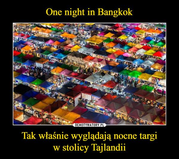 Tak właśnie wyglądają nocne targiw stolicy Tajlandii –
