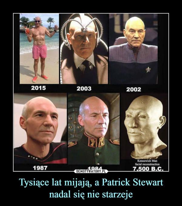 Tysiące lat mijają, a Patrick Stewart nadal się nie starzeje –