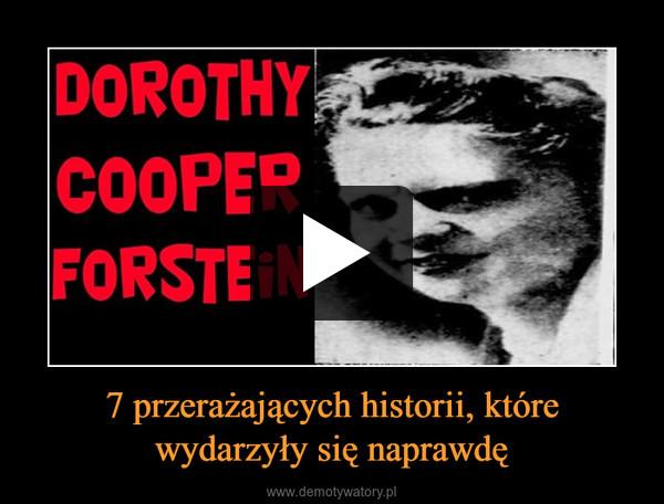 7 przerażających historii, które wydarzyły się naprawdę –