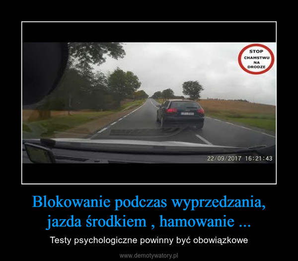 Blokowanie podczas wyprzedzania, jazda środkiem , hamowanie ... – Testy psychologiczne powinny być obowiązkowe