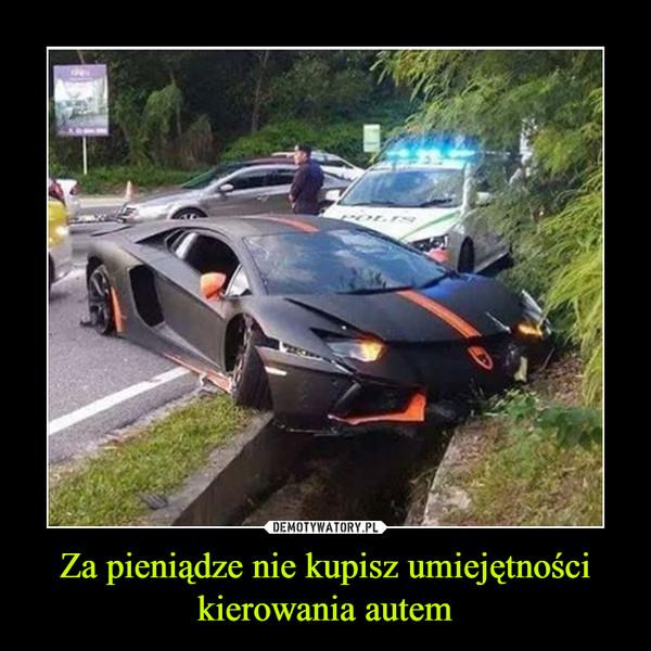 Za pieniądze nie kupisz umiejętności kierowania autem –