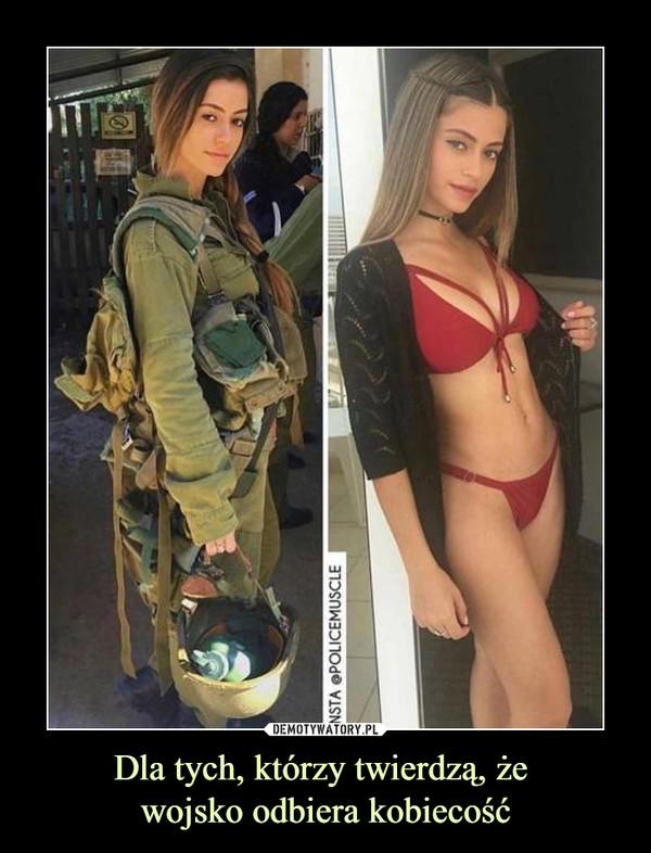 Dla tych, którzy twierdzą, że wojsko odbiera kobiecość –