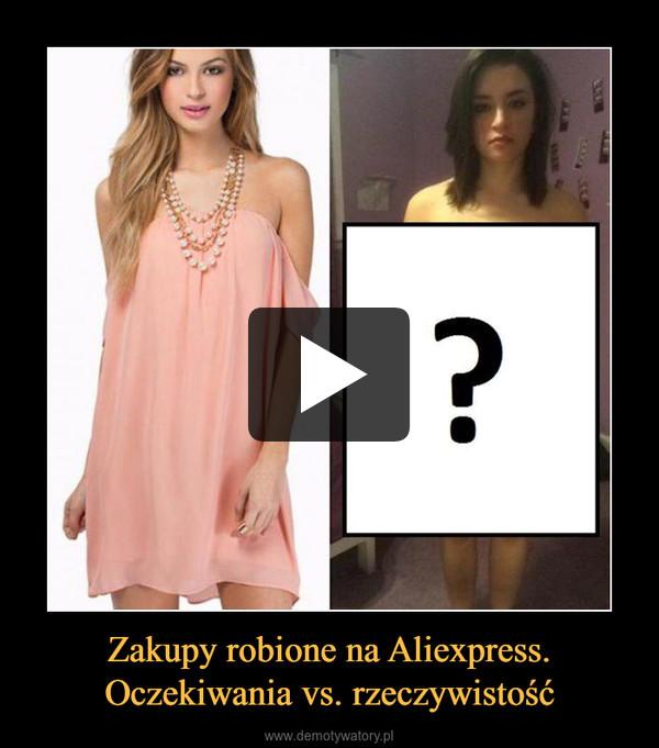 Zakupy robione na Aliexpress.Oczekiwania vs. rzeczywistość –