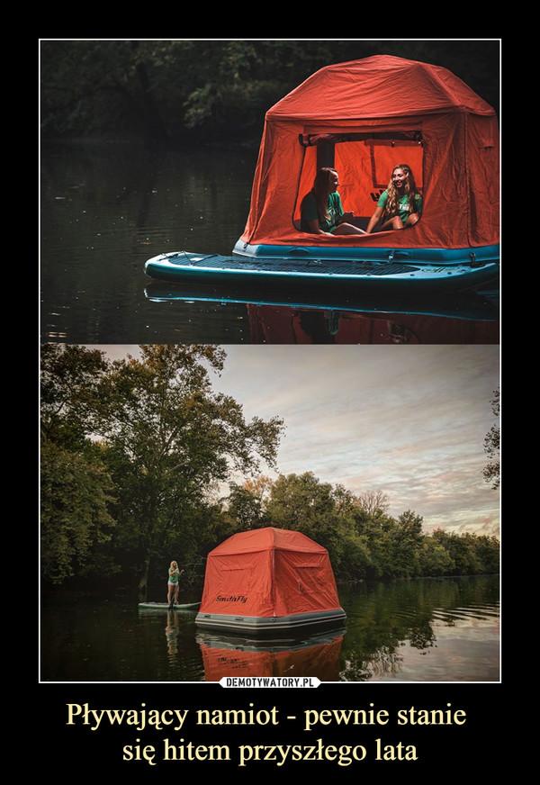 Pływający namiot - pewnie stanie się hitem przyszłego lata –