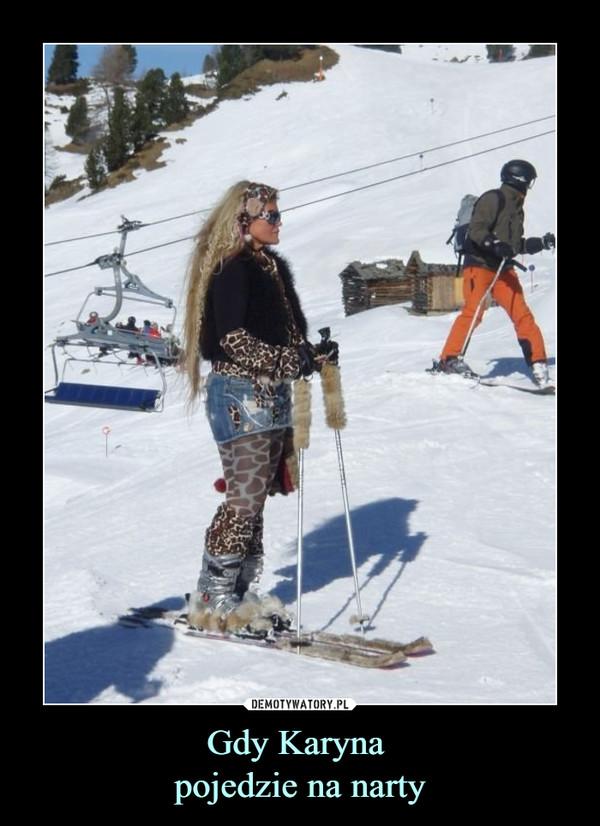 Gdy Karyna pojedzie na narty –