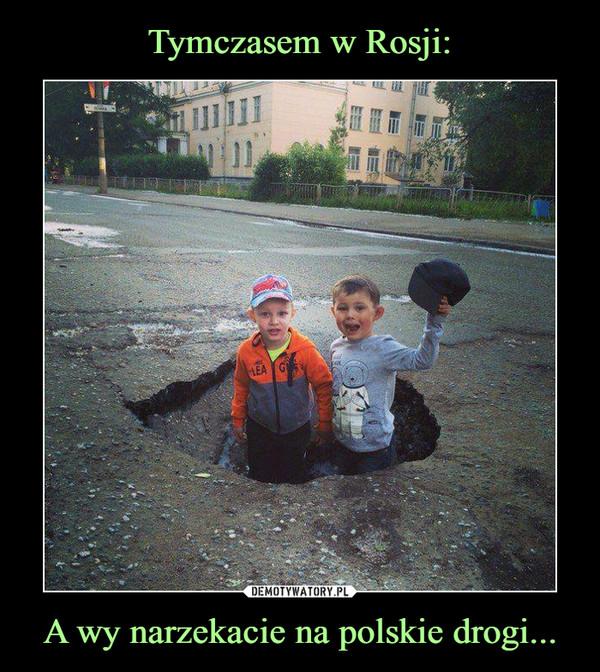 A wy narzekacie na polskie drogi... –