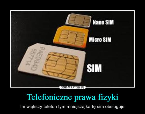 Telefoniczne prawa fizyki – Im większy telefon tym mniejszą kartę sim obsługuje