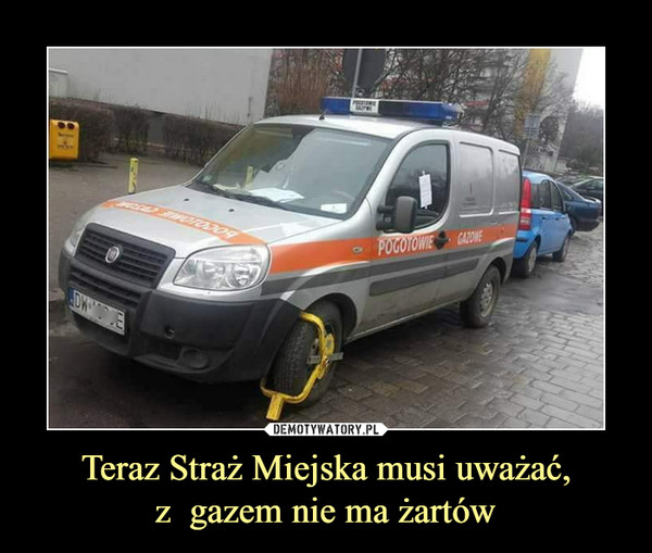 Teraz Straż Miejska musi uważać,z  gazem nie ma żartów –