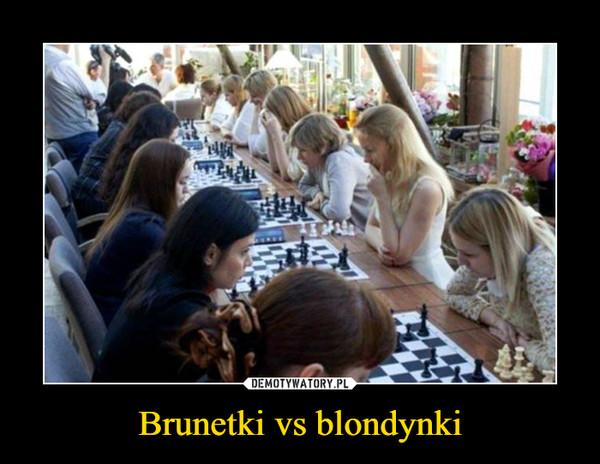 Brunetki vs blondynki –