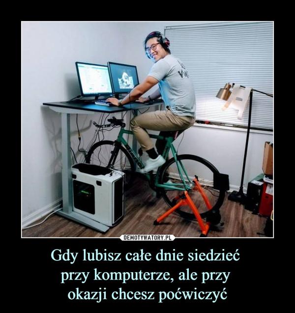 Gdy lubisz całe dnie siedzieć przy komputerze, ale przy okazji chcesz poćwiczyć –
