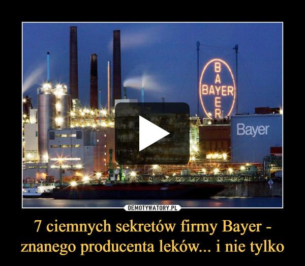 7 ciemnych sekretów firmy Bayer - znanego producenta leków... i nie tylko –