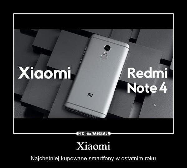 Xiaomi – Najchętniej kupowane smartfony w ostatnim roku