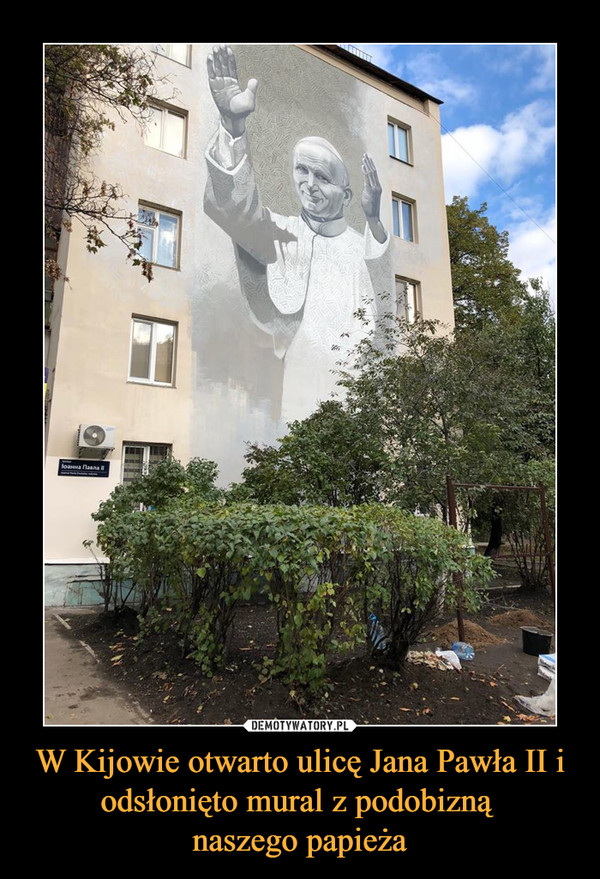 W Kijowie otwarto ulicę Jana Pawła II i odsłonięto mural z podobizną naszego papieża –