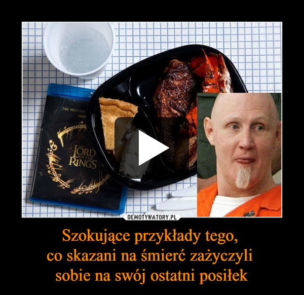 Szokujące przykłady tego, co skazani na śmierć zażyczyli sobie na swój ostatni posiłek –